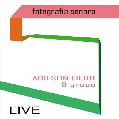Adilson Filho & Grupo - Fotografia Sonora ao Vivo
